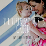 The tired mother's creed {with free printable}
