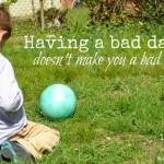 Having a bad day doesn't make you a bad mother