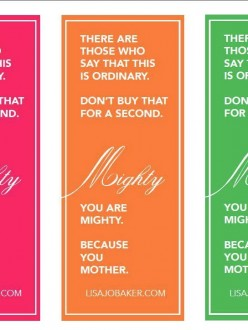 You are Mighty Because You Mother via lisajobaker.com