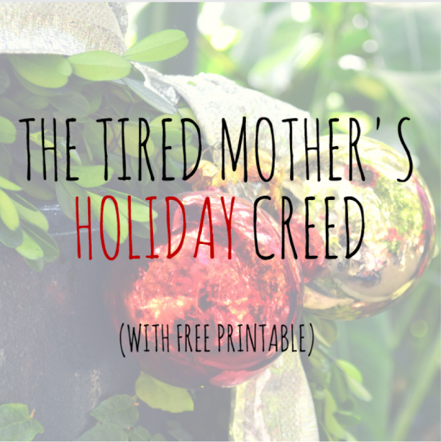 The Tired Mother's Holiday Creed