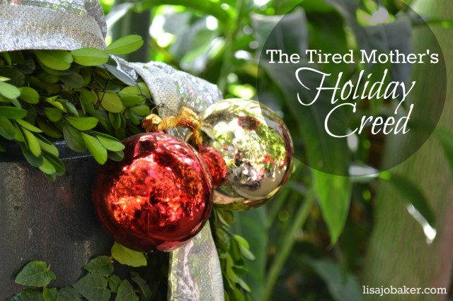 The tired mother's holiday creed via lisajobaker.com