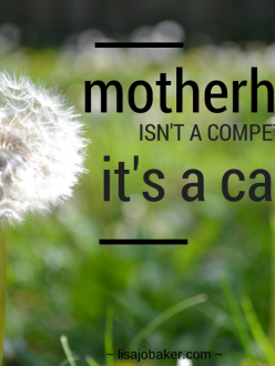 motherhood isn't a competition, it's a calling