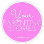 Your parenting stories