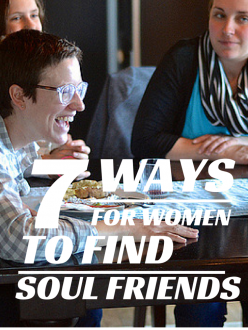 7 Ways for Women to Find Soul Friends