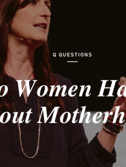 Q Ideas: What Do Women Have to Say About Motherhood