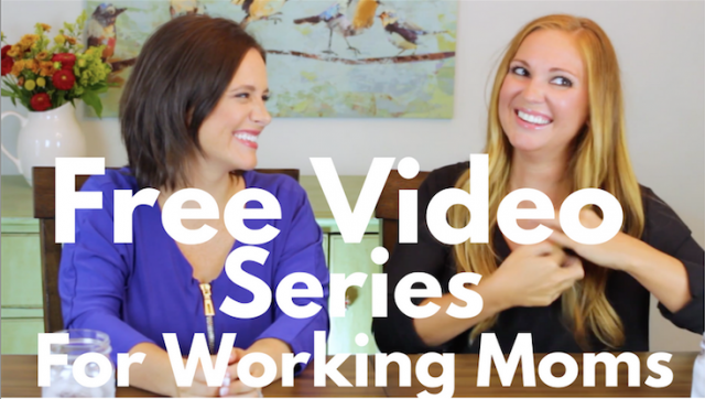 Free Video Series for Working Moms